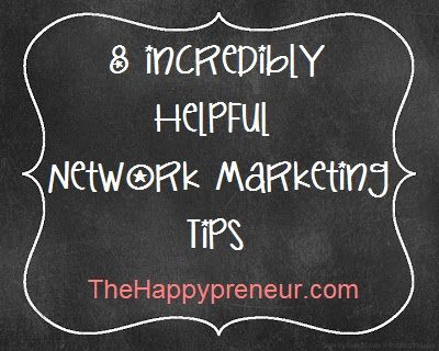 8 Incredibly Helpful Network Marketing Tips @TheHappypreneur http://thehappypreneur.com/8-incredibly-helpful-network-marketing-tips/