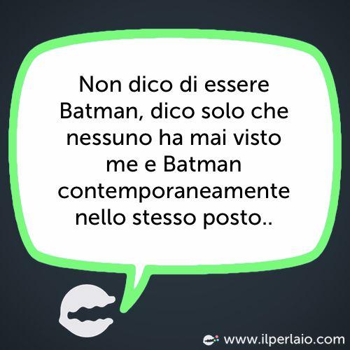Non dico di essere Batman, dico solo che nessuno ha mai visto me e Batman contemporaneamente nello stesso posto. #perla #perle #frase #frasi #humor #divertente #ridere #sorridere #batman #supereroi