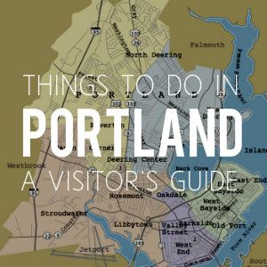 Things To Do In Portland A Visitor S Guide Maine Most Exciting City Mainetoday
