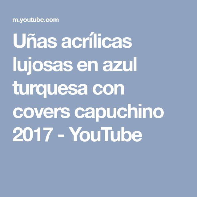 Uñas acrílicas lujosas en azul turquesa con covers capuchino 2017 - YouTube