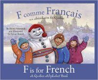 F is for French: A Quebec alphabet by Elaine Arsenault.