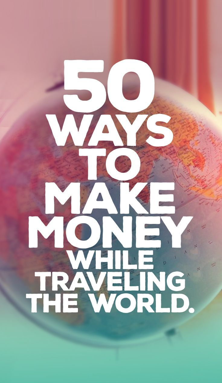 THE BEST TRAVEL JOBS  50 WAYS TO MAKE MONEY WHILE TRAVELING THE WORLD