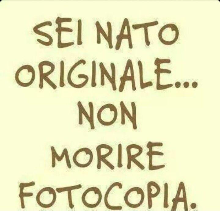 Sii #originale sempre.non una #fotocopia....