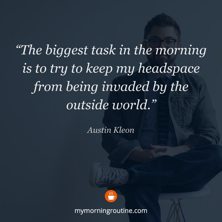 """The biggest task in the morning is to try to keep my headspace from being invaded by the outside world."" – Austin Kleon #mymorningroutine #morningquotes #morningquote #quote #motivation #motivationalquotes #morningroutines #morningroutine #morningmotivation #selfdevelopment #determination #productivity #focus #mindfulness #habits #creativity #routine"