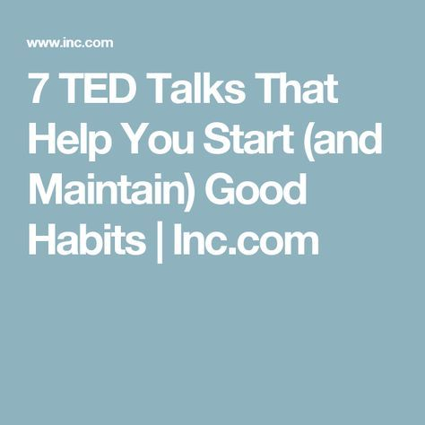 7 TED Talks That Help You Start (and Maintain) Good Habits   Inc.com
