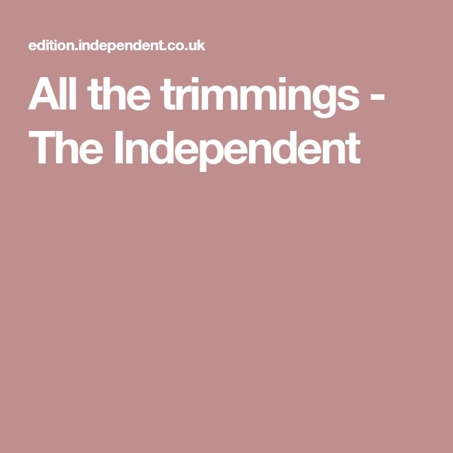 All the trimmings - The Independent
