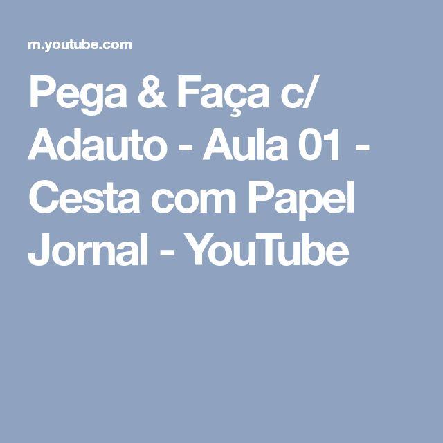 Pega & Faça c/ Adauto - Aula 01 - Cesta com Papel Jornal - YouTube