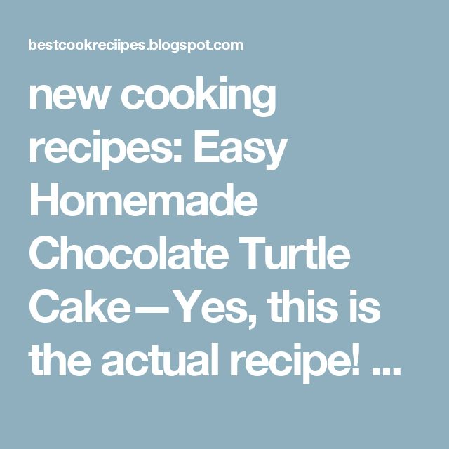 new cooking recipes: Easy Homemade Chocolate Turtle Cake—Yes, this is the actual recipe! You'll want to share this one or tag yourself to save it
