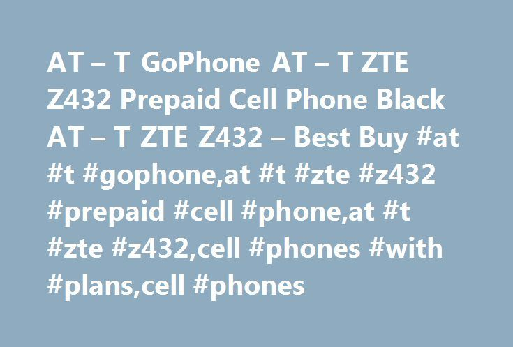 AT – T GoPhone AT – T ZTE Z432 Prepaid Cell Phone Black AT – T ZTE Z432 – Best Buy #at #t #gophone,at #t #zte #z432 #prepaid #cell #phone,at #t #zte #z432,cell #phones #with #plans,cell #phones http://detroit.remmont.com/at-t-gophone-at-t-zte-z432-prepaid-cell-phone-black-at-t-zte-z432-best-buy-at-t-gophoneat-t-zte-z432-prepaid-cell-phoneat-t-zte-z432cell-phones-with-planscell-phones/  # AT T GoPhone – AT T ZTE Z432 Prepaid Cell Phone – Black Great for Breaking a Smartphone Addiction Posted…