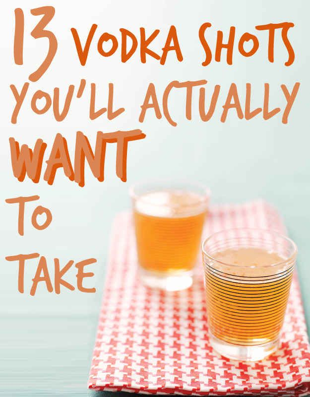 13 Vodka Shots You'll Actually Want To Take... I don't know about some of these... I hate vodka! But maybe this might make it better?