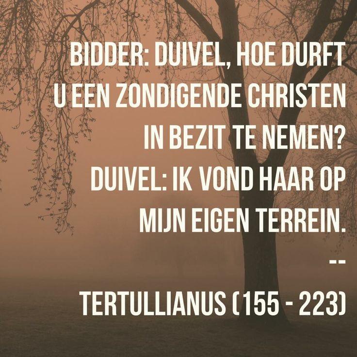 Bidder: Duivel, hoe durft u een zondigende christen in bezit te nemen?  Duivel: ik vond haar op mijn eigen terrein.   Tertullianus (155 - 223)
