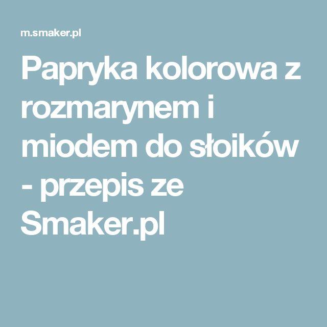 Papryka kolorowa z rozmarynem i miodem do słoików - przepis ze Smaker.pl