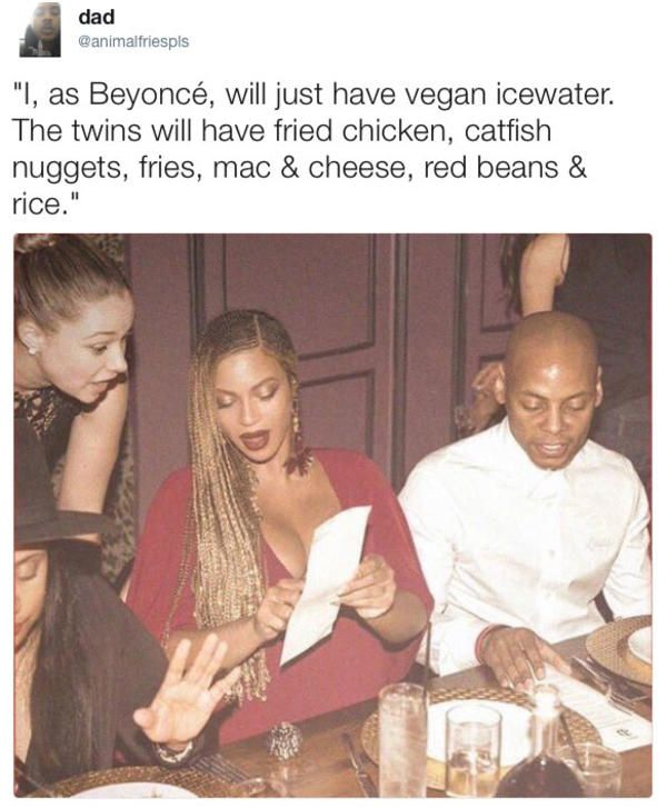 """""""I, as Beyoncé, will just have vegan icewater. The twins will have fried chicken, catfish nuggets, fries, mac & cheese, red beans & rice."""" 