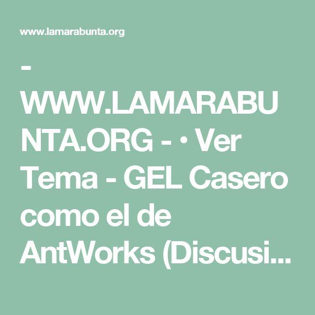 - WWW.LAMARABUNTA.ORG - • Ver Tema - GEL Casero como el de AntWorks (Discusion de Estudio)