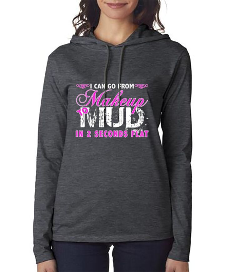 Southern Sisters Designs - Makeup To Mud in 2 Seconds Flat Lightweight Hoodie Dark Heather, $29.95 (http://www.southernsistersdesigns.com/makeup-to-mud-in-2-seconds-flat-lightweight-hoodie-dark-heather/)