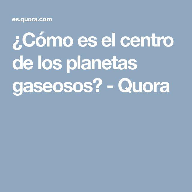 ¿Cómo es el centro de los planetas gaseosos? - Quora