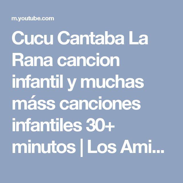 Cucu Cantaba La Rana cancion infantil y muchas máss canciones infantiles 30+ minutos | Los Amiguitos - YouTube