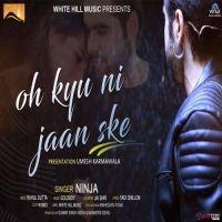 Oh Kyu Ni Jaan Ske Is The Single Track By Singer Ninja.Lyrics Of This Song Has Been Penned By Yadi Dhillon & Music Of This Song Has Been Given By Ninja.