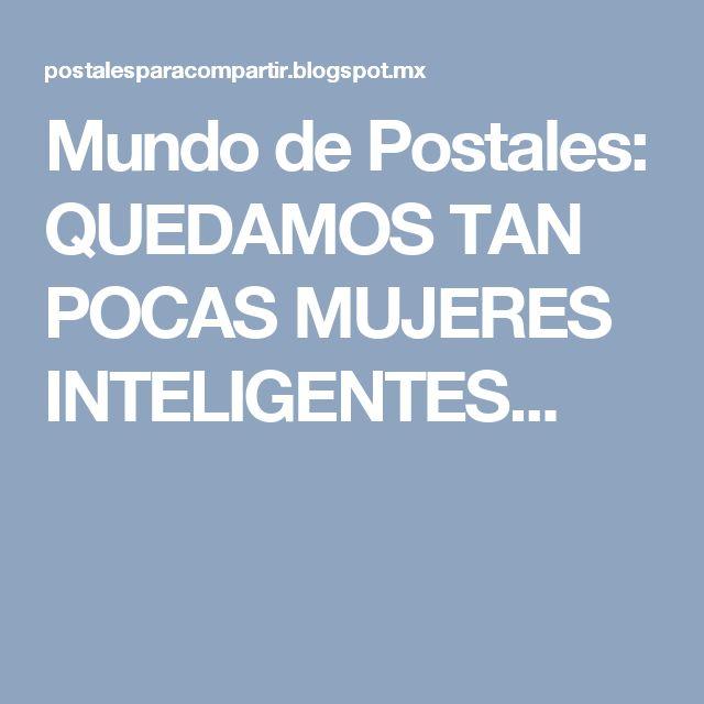 Mundo de Postales: QUEDAMOS TAN POCAS MUJERES INTELIGENTES...