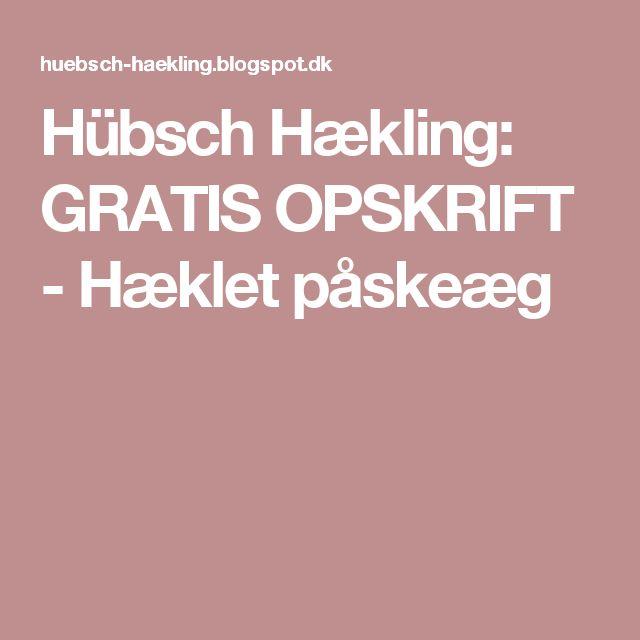 Hübsch Hækling: GRATIS OPSKRIFT - Hæklet påskeæg