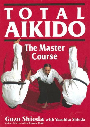 Total Aikido: The Master Course by Gozo Shioda