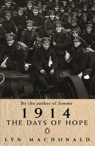 1914 Days Of Hope:   This is an account of the first few months of the Great War, from the build-up of the fighting to the first Battle of Ypres, written by the author of Somme, They called it Passchendaele and The Roses of No Man's Land.