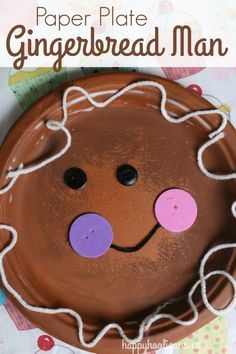 Adorable Paper Plate Gingerbread Man **Supplies:  paper plate, 2 shades of brown paint, paintbrush,  dish scrubby (for a textured effect), googly eyes, craft foam shapes, black buttons, white yarn, scissors, white school glue