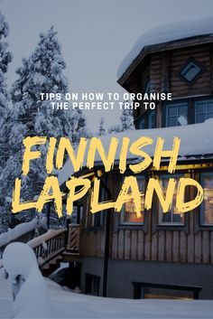 How to Plan the Perfect Trip to Finnish Lapland