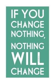 wenn du nichts änderst  ändert sich nichts...