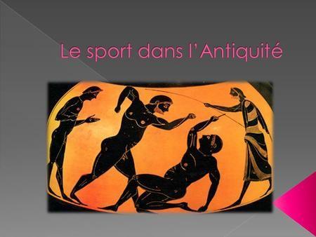 Pour le sport Les sports qui étaient pratiqués en Grèce antique et à Rome antique existent encore de nos jours. Ce sont: la course, lancer du javelot,