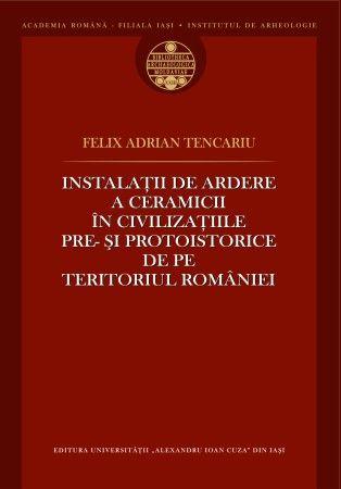 Instalaţii de ardere a ceramicii în civilizaţiile pre- şi protoistorice de pe teritoriul României | editura.uaic.ro