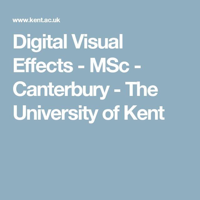 Digital Visual Effects - MSc - Canterbury - The University of Kent