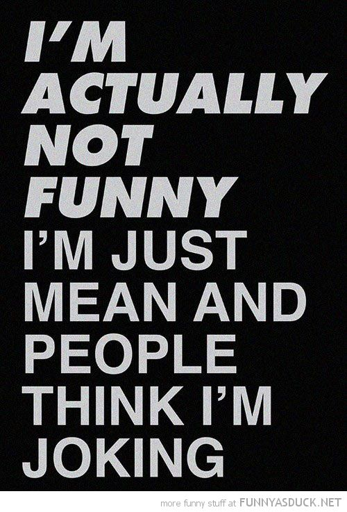 Karma Quotes for Mean People | actually not just mean people think joking quote funny pics pictures ...