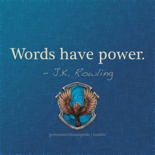 J.K. Rowling is an inspiration to me. She shows that books can indeed cause flight of imagination and that even a single idea can change the world. Words flow, words have meaning, and words have the power for change.