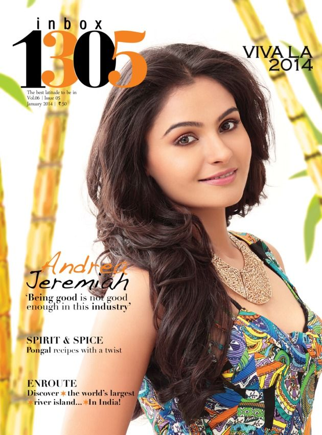 INBOX1305 - January 2014 : Andrea Jeremiah - Being good is not enough in this industry, Sprit & Space - Pongal recepies with a twist, Enroute - Discover the world's largest river island in India.
