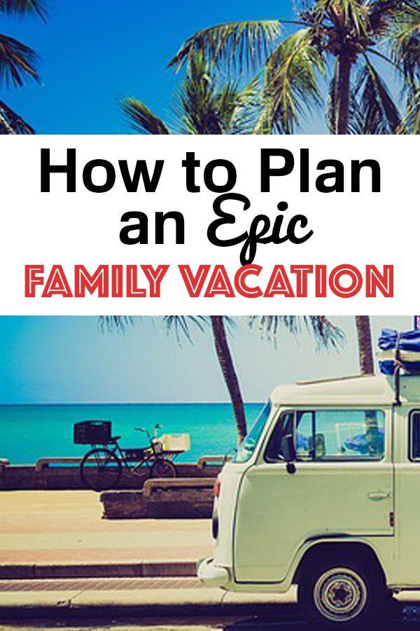 Cómo planificar unas vacaciones familiares épicas. Una guía paso a paso para planificar su familia …