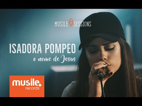 Isadora Pompeo - O Nome de Jesus (Live Session) - YouTube