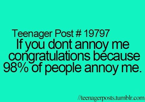 teenager posts. ♡< seriously in real life there are two people who don't annoy me. Two.