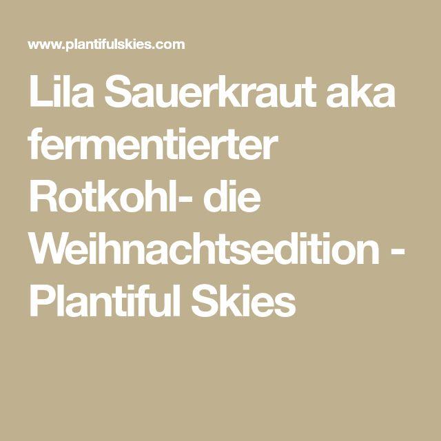 Lila Sauerkraut aka fermentierter Rotkohl- die Weihnachtsedition - Plantiful Skies