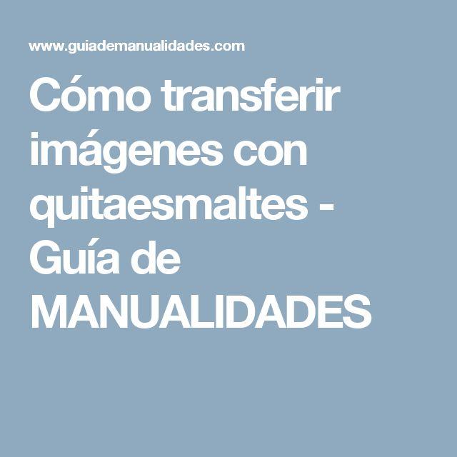 Cómo transferir imágenes con quitaesmaltes - Guía de MANUALIDADES