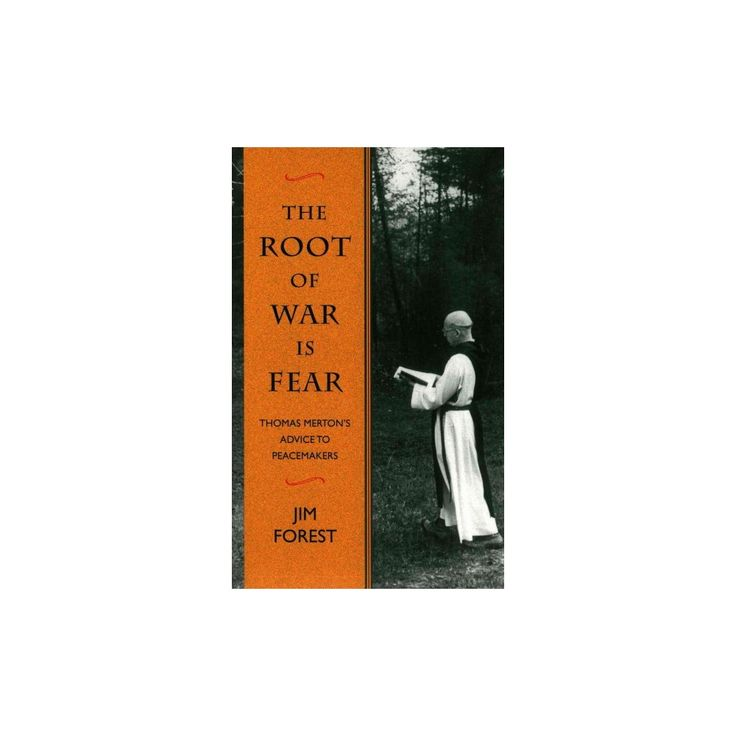 Root of War Is Fear : Thomas Merton's Advice to Peacemakers (Paperback) (Jim Forest)