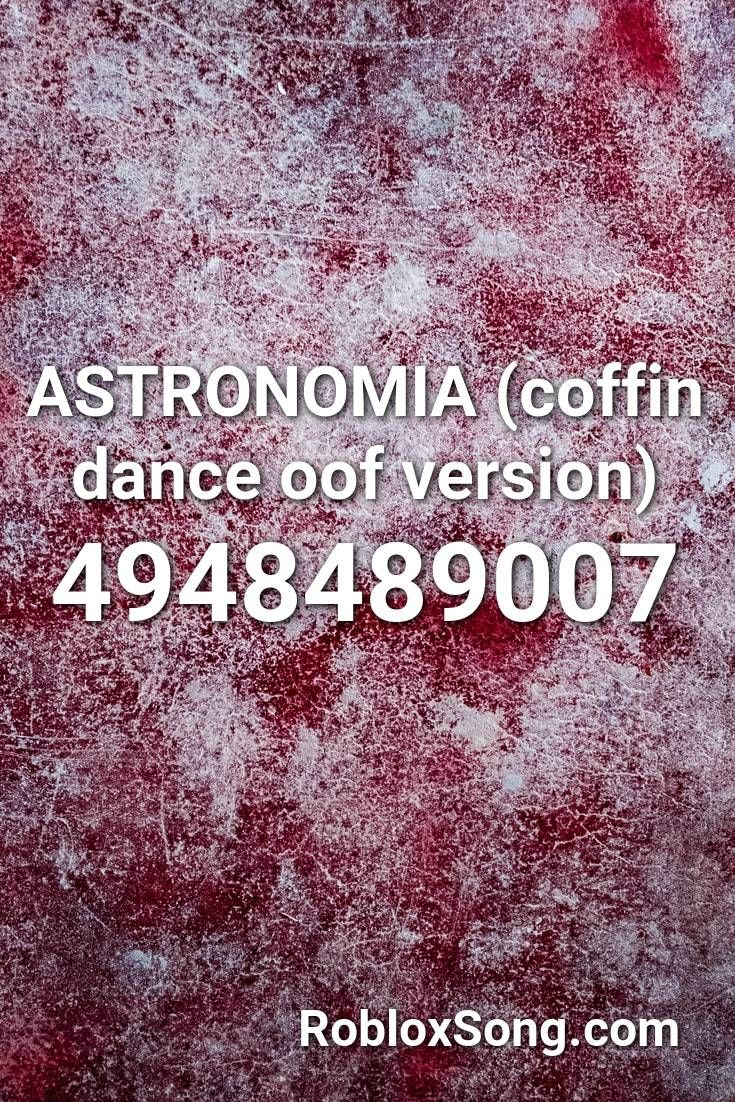 Astronomia Coffin Dance Oof Version Roblox Id Roblox Music Codes In 2020 Songs Viral Song Roblox