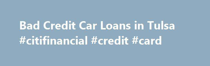 Bad Credit Car Loans in Tulsa #citifinancial #credit #card http://credit.remmont.com/bad-credit-car-loans-in-tulsa-citifinancial-credit-card/  #car loan bad credit # Bad Credit Auto Financing for the Greater Tulsa, Oklahoma Area Is your bad credit keeping Read More...The post Bad Credit Car Loans in Tulsa #citifinancial #credit #card appeared first on Credit.
