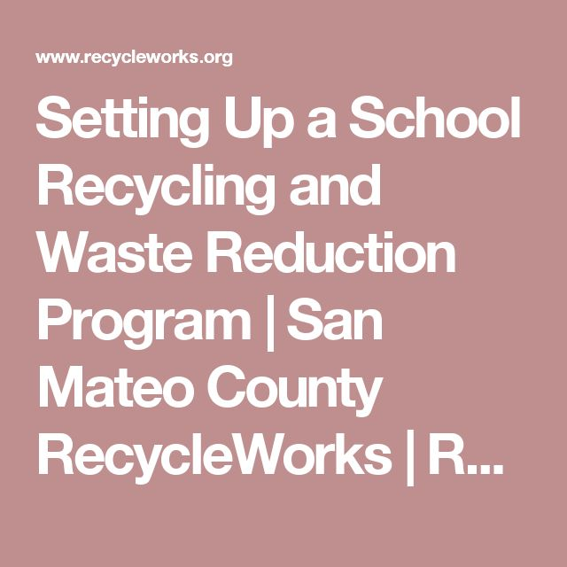 Setting Up a School Recycling and Waste Reduction Program | San Mateo County RecycleWorks | Reuse Recycling San Mateo | Green Recycled Products |