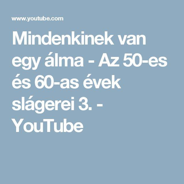 Mindenkinek van egy álma - Az 50-es és 60-as évek slágerei 3. - YouTube