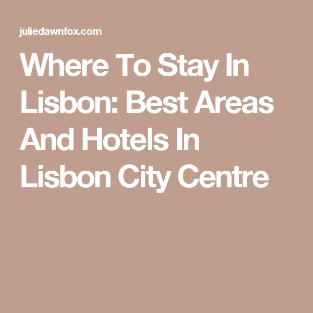 Where To Stay In Lisbon: Best Areas And Hotels In Lisbon City Centre
