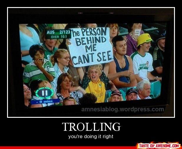 Trolling. You're sooooooo doing it right.