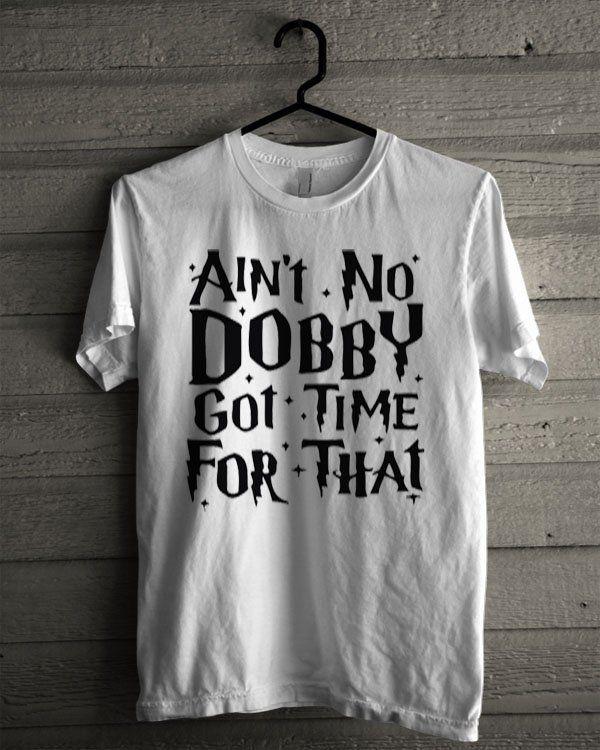 Ain'T No Dobby Got Time For That Shirt | T-shirt Tees Tshirt Tanktop