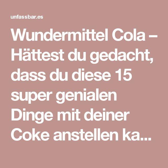 Wundermittel Cola – Hättest du gedacht, dass du diese 15 super genialen Dinge mit deiner Coke anstellen kannst?! | unfassbar.es | Seite 5