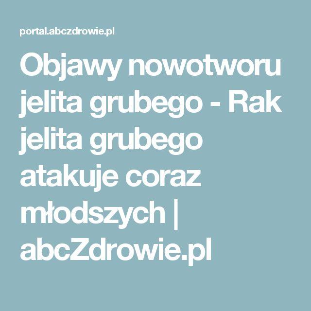 Objawy nowotworu jelita grubego - Rak jelita grubego atakuje coraz młodszych | abcZdrowie.pl